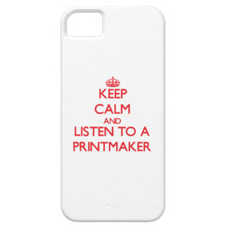 Keep Calm and Listen to a Printmaker iPhone 5 Cover