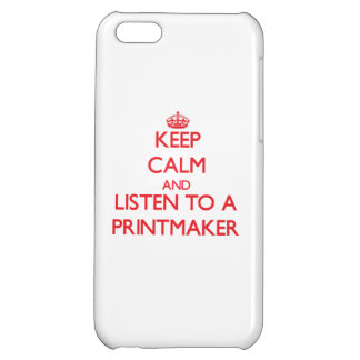 Keep Calm and Listen to a Printmaker iPhone 5C Cover