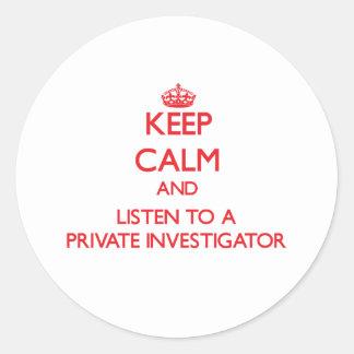 Keep Calm and Listen to a Private Investigator Round Sticker