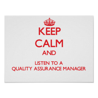 Keep Calm and Listen to a Quality Assurance Manage Print