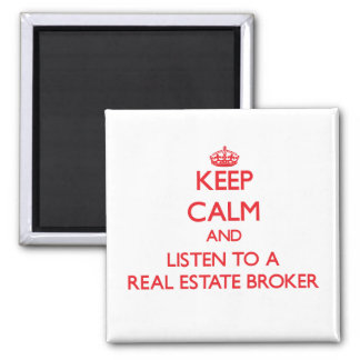 Keep Calm and Listen to a Real Estate Broker Fridge Magnets
