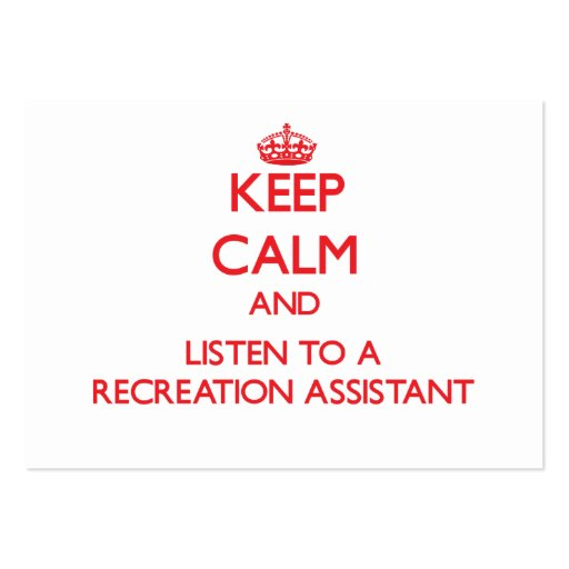 Keep Calm and Listen to a Recreation Assistant Business Cards