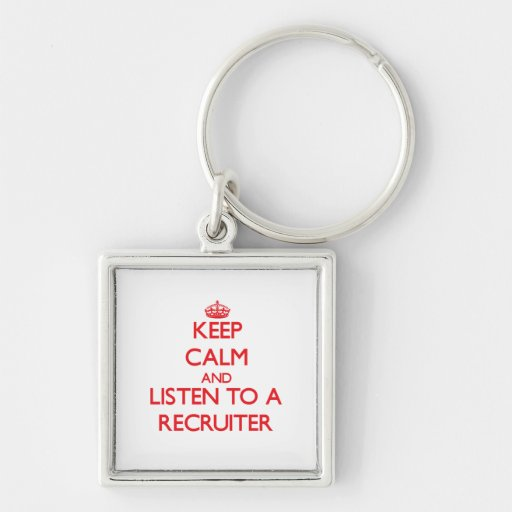 Keep Calm and Listen to a Recruiter Key Chains