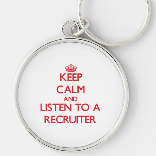 Keep Calm and Listen to a Recruiter Key Chain