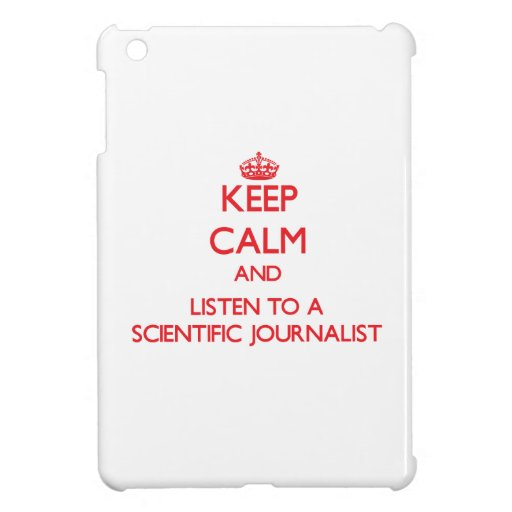 Keep Calm and Listen to a Scientific Journalist Cover For The iPad Mini
