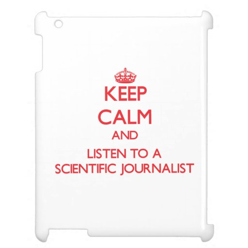 Keep Calm and Listen to a Scientific Journalist iPad Cover