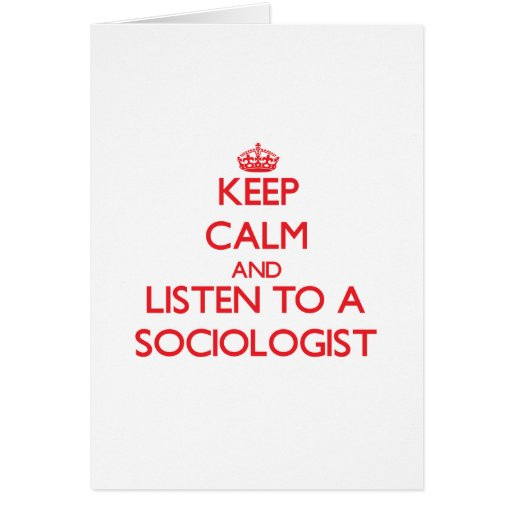 Keep Calm and Listen to a Sociologist Greeting Card