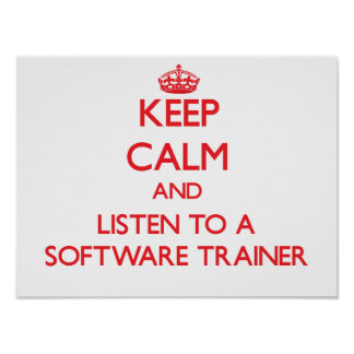 Keep Calm and Listen to a Software Trainer Posters