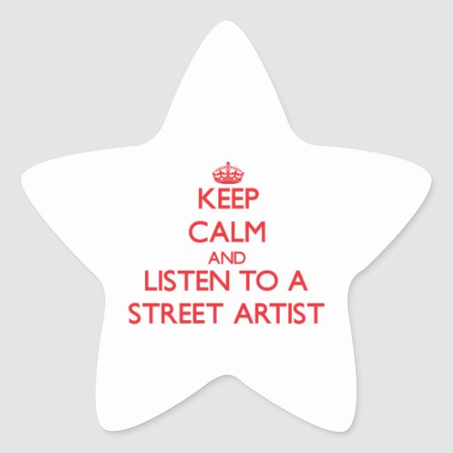 Keep Calm and Listen to a Street Artist Star Stickers