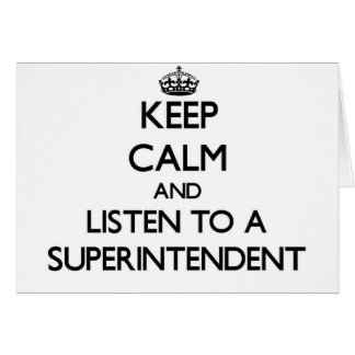 Keep Calm and Listen to a Superintendent Greeting Card