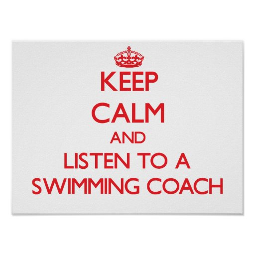 Keep Calm and Listen to a Swimming Coach Posters