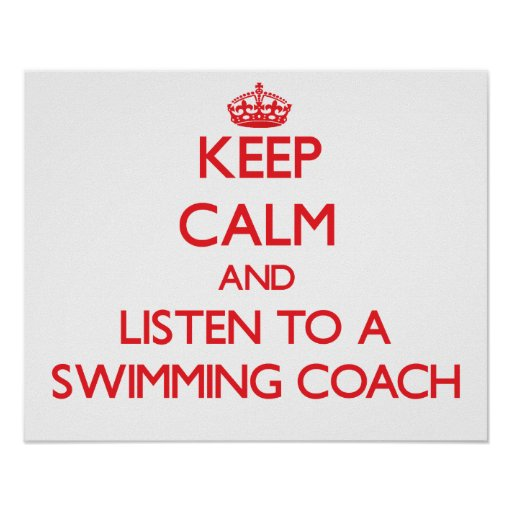 Keep Calm and Listen to a Swimming Coach Poster