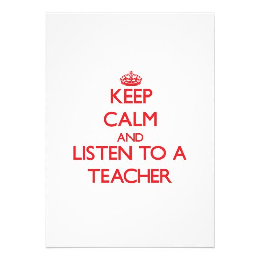 Keep Calm and Listen to a Teacher Invitations