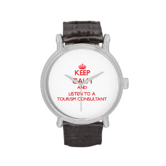 Keep Calm and Listen to a Tourism Consultant Wrist Watches