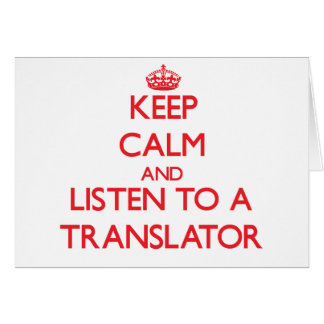 Keep Calm and Listen to a Translator Greeting Card