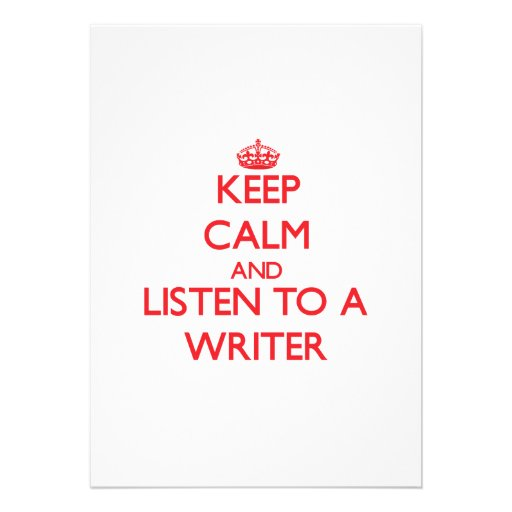 Keep Calm and Listen to a Writer Invite