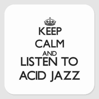 Keep calm and listen to ACID JAZZ Square Sticker