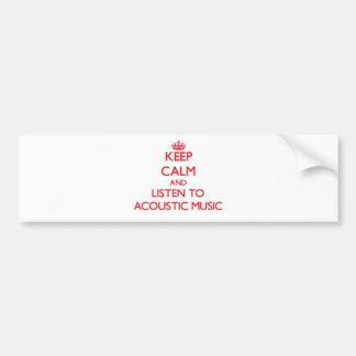 Keep calm and listen to ACOUSTIC MUSIC Bumper Sticker