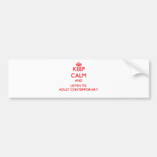 Keep calm and listen to ADULT CONTEMPORARY Bumper Stickers