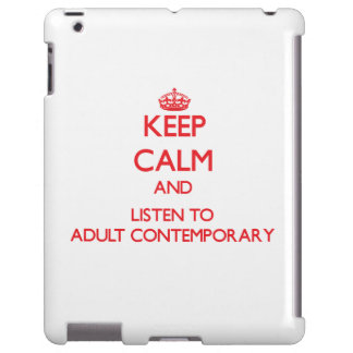 Keep calm and listen to ADULT CONTEMPORARY