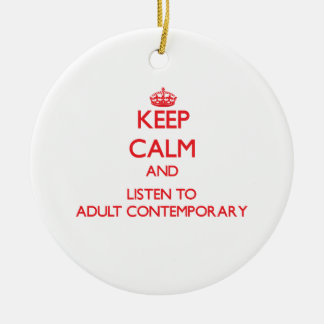 Keep calm and listen to ADULT CONTEMPORARY Ornament