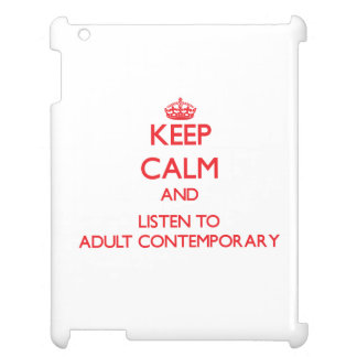 Keep calm and listen to ADULT CONTEMPORARY Cover For The iPad