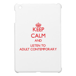 Keep calm and listen to ADULT CONTEMPORARY iPad Mini Cases
