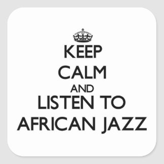 Keep calm and listen to AFRICAN JAZZ Square Sticker