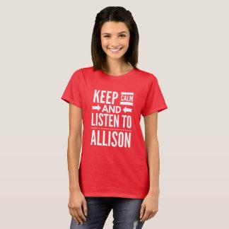 Keep Calm and listen to Allison T-Shirt