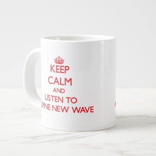 Keep calm and listen to ALPINE NEW WAVE Extra Large Mugs