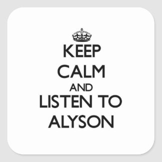 Keep Calm and listen to Alyson Square Stickers