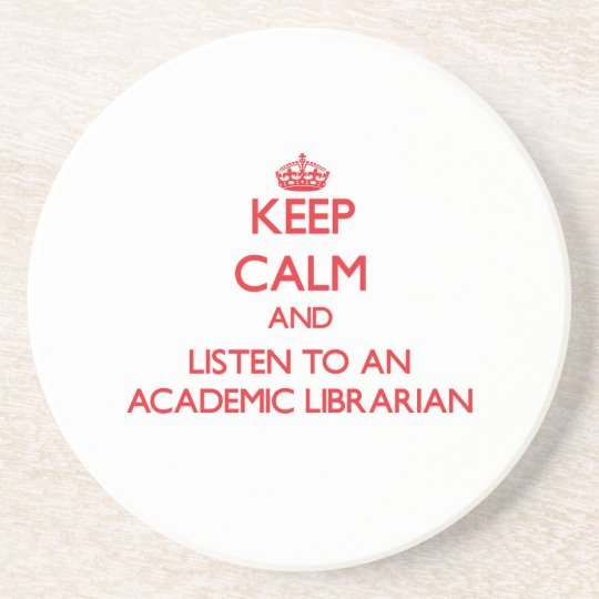Keep Calm and Listen to an Academic Librarian