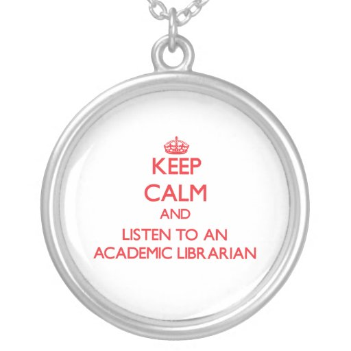 Keep Calm and Listen to an Academic Librarian Custom Jewelry