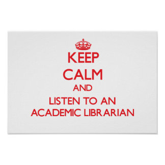 Keep Calm and Listen to an Academic Librarian Posters