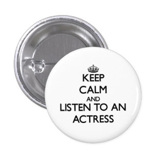 Keep Calm and Listen to an Actress 3 Cm Round Badge
