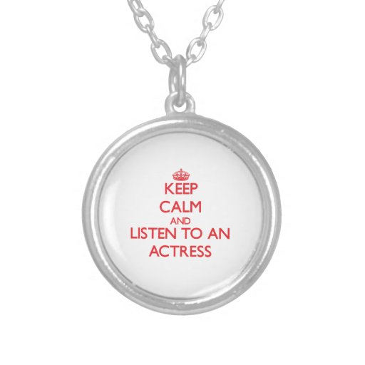 Keep Calm and Listen to an Actress Personalized Necklace