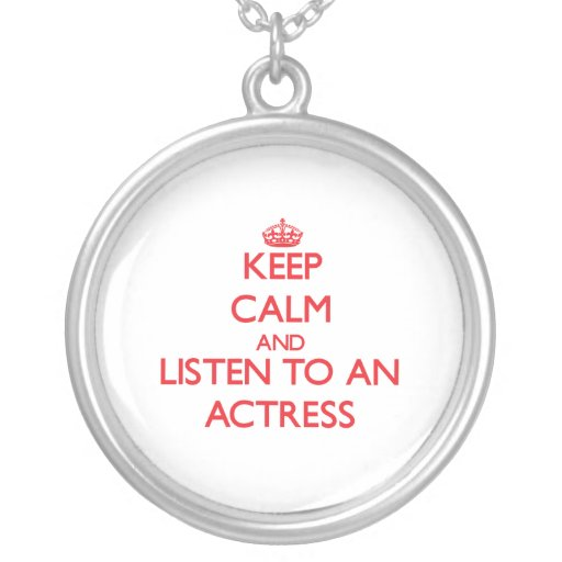 Keep Calm and Listen to an Actress Custom Jewelry