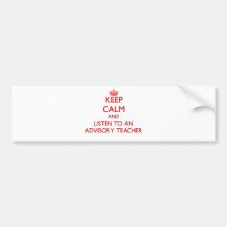 Keep Calm and Listen to an Advisory Teacher Bumper Stickers