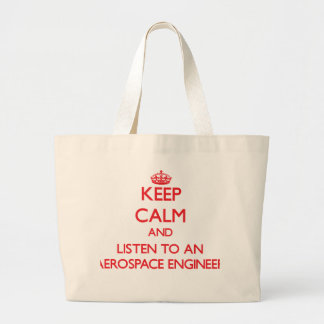 Keep Calm and Listen to an Aerospace Engineer Tote Bags