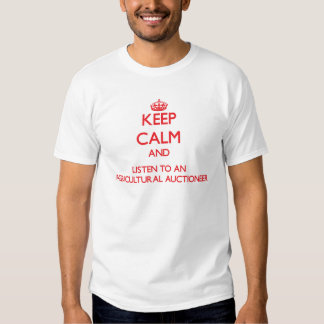 Keep Calm and Listen to an Agricultural Auctioneer Tshirt