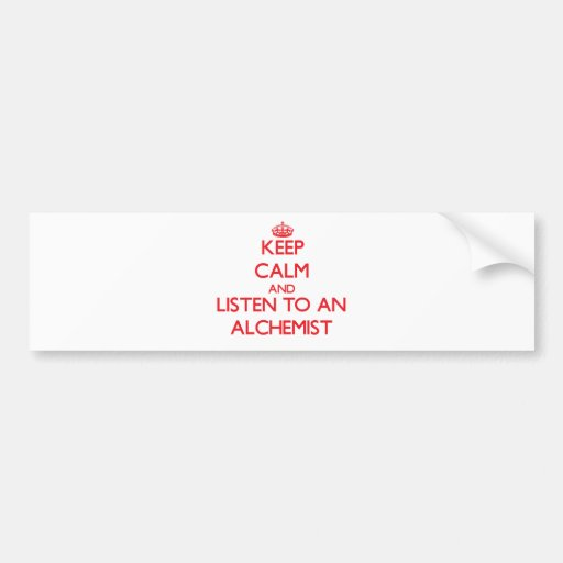 Keep Calm and Listen to an Alchemist Bumper Stickers
