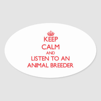 Keep Calm and Listen to an Animal Breeder Oval Stickers