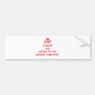 Keep Calm and Listen to an Aroma arapist Bumper Sticker