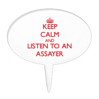 Keep Calm and Listen to an Assayer Cake Pick
