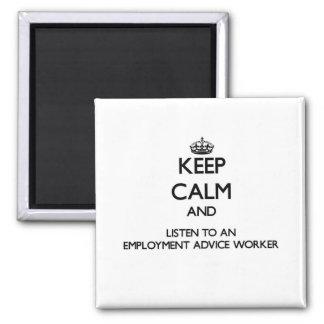 Keep Calm and Listen to an Employment Advice Worke Refrigerator Magnet
