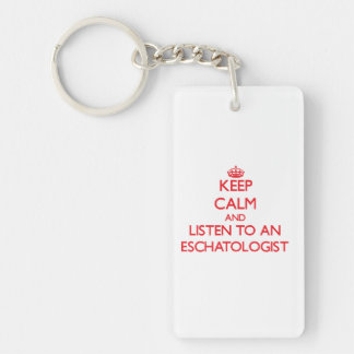 Keep Calm and Listen to an Eschatologist Double-Sided Rectangular Acrylic Key Ring