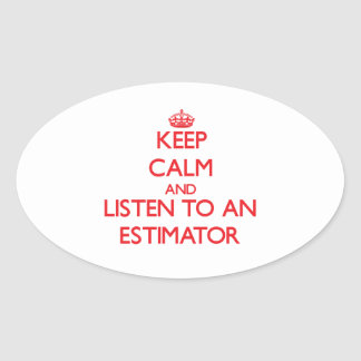 Keep Calm and Listen to an Estimator Oval Sticker