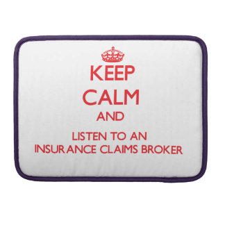 Keep Calm and Listen to an Insurance Claims Broker Sleeves For MacBooks