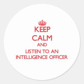 Keep Calm and Listen to an Intelligence Officer Round Sticker