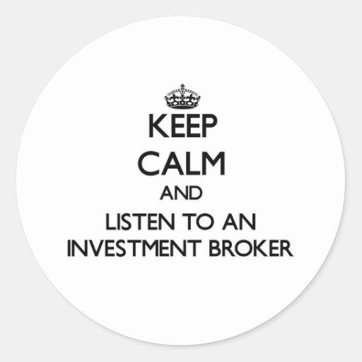 Keep Calm and Listen to an Investment Broker Round Sticker